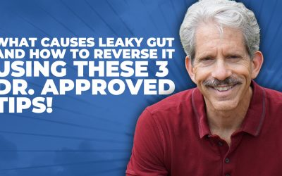What causes leaky gut and how to reverse it using these 3 Dr. approved tips!