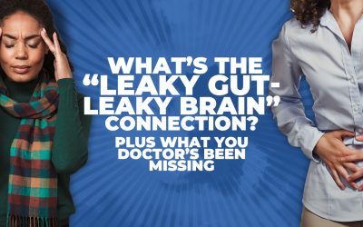 "What's the ""Leaky Gut-Leaky Brain"" Connection? (PLUS what you Doctor's Been Missing)"