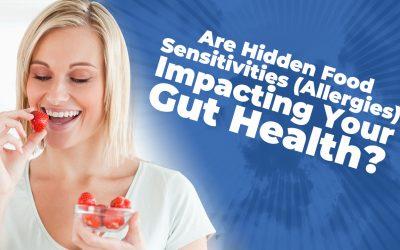 Are Hidden Food Sensitivities (Allergies) Impacting Your Gut Health?