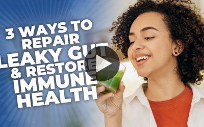 3 Ways To Repair Leaky Gut & Restore Immune Health