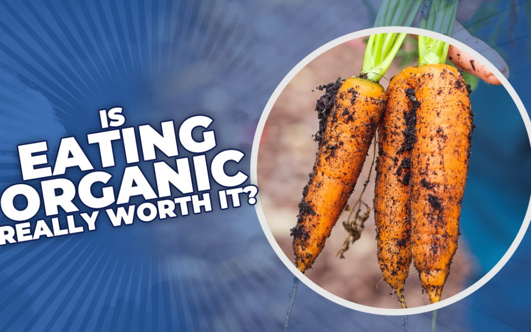 Is Eating Organic Really Worth it?