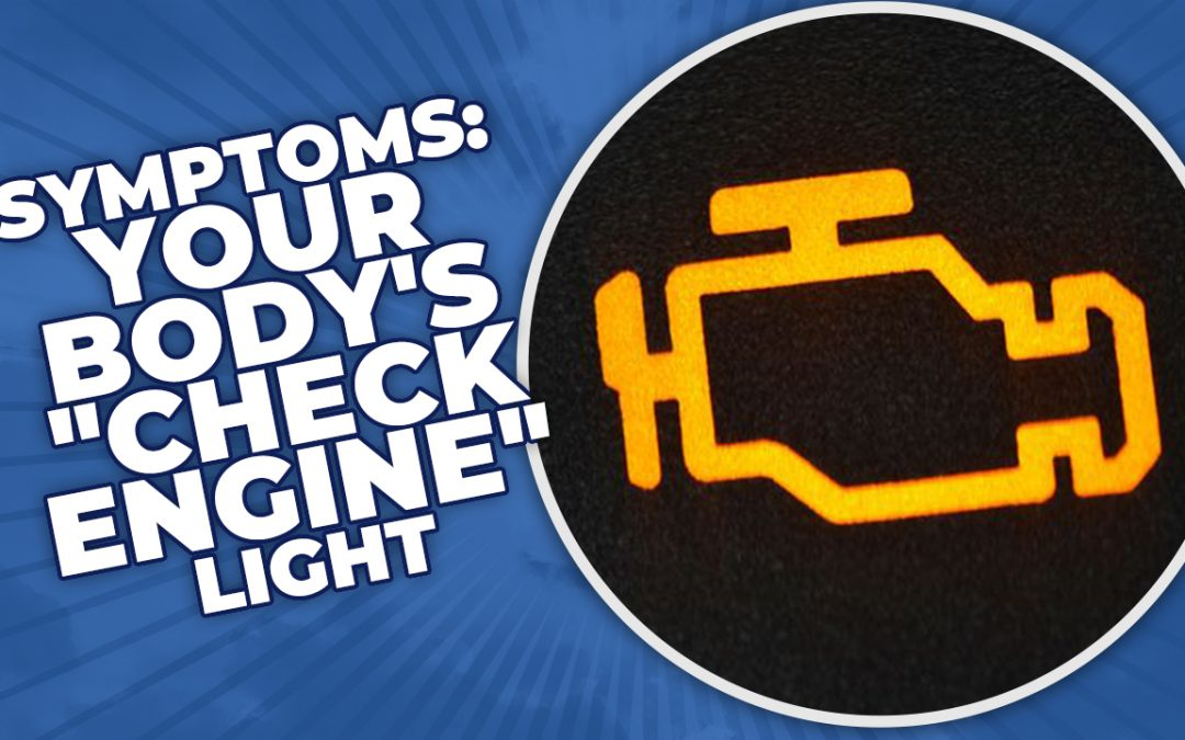 "Symptoms: Your Body's ""Check Engine"" Light"